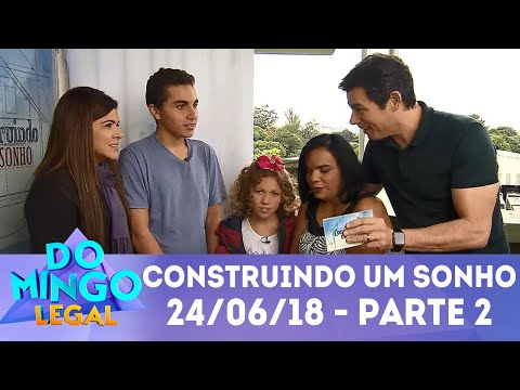 Construindo um Sonho - Parte 2 | Domingo Legal (24/06/18)