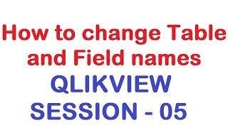 How to change Table and Field names - QlikView Tutorial - Session 05