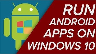 Installing Android Apps in Windows 10!