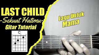 (Gitar Tutorial) LAST CHILD - Sekuat Hatimu |Mudah & Cepat dimengerti untuk pemula