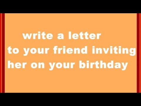 Write a letter to your friend to invite him on your birthday party