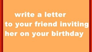 Write a letter to your friend to invite him on your birthday party.