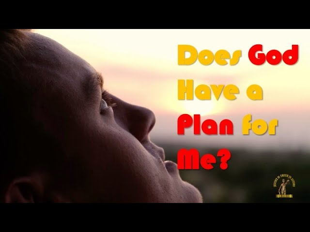 Does God Have a Plan for Me?