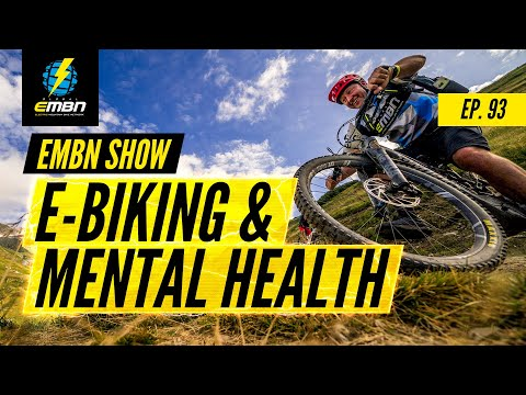 Why E Mountain Biking Is Good For Your Mental Health | EMBN Show Ep. 93 thumbnail