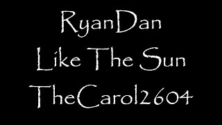 RyanDan - Like The Sun (lyrics)
