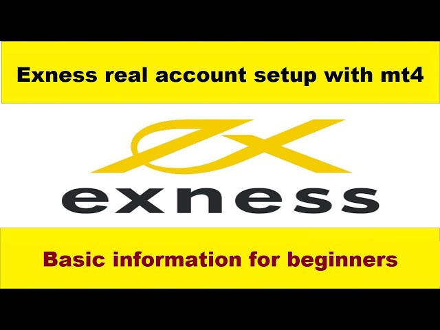 Exness real account setup with mt4 also basic information for beginners