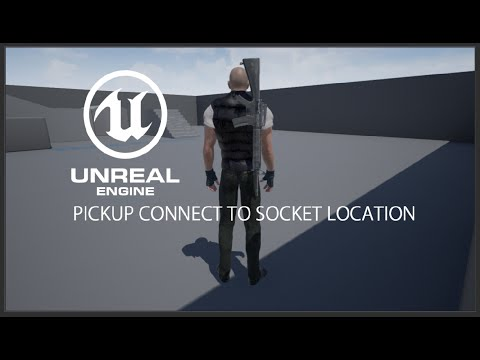 Unreal engine 4 Pickup Connect to Socket Location Part 3