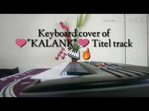 ❤KALANK❤ titel track keyboard🎹🎶🔥, instrumental cover