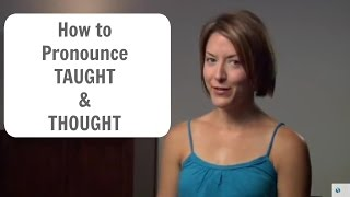 How to pronounce TAUGHT and THOUGHT - American English Pronunciation Lesson
