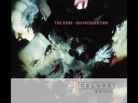The Cure - Disintegration (Full Album Remastered)