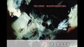 The Cure - Disintegration (Full Album Remastered)