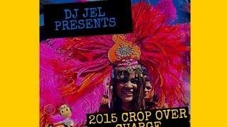 DJ JEL PRESENTS | 2015 CROP OVER CHARGE