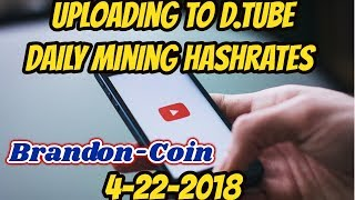 Moving to D.tube Daily Hashrates 4-22-18