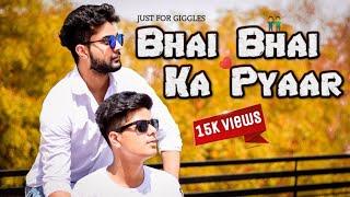 Bhai Bhai Ka Pyaar || Bada Bhai VS Chota Bhai || Just For Giggles
