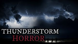 10 TRUE Scary Thunderstorm Stories