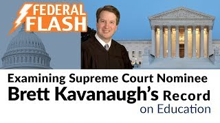 Federal Flash: Examining Supreme Court Nominee Brett Kavanaugh's Record on Education