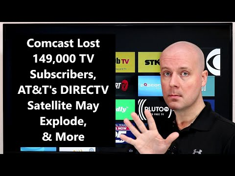 CCT - Comcast Lost 149,000 TV Subscribers, AT&T's DIRECTV Satellite May Explode, & More