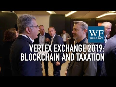 How blockchain can be used in tax compliance | Vertex Exchange Europe 2019 | World Finance