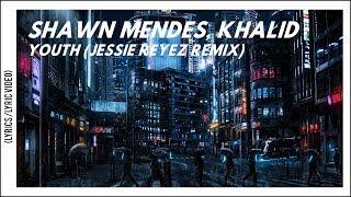 Shawn Mendes, Khalid & Jessie Reyez - Youth (Lyrics/Lyric Video) [Remix]