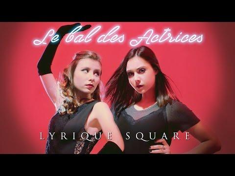 LYRIQUE SQUARE - Le Bal des actrices (Clip)