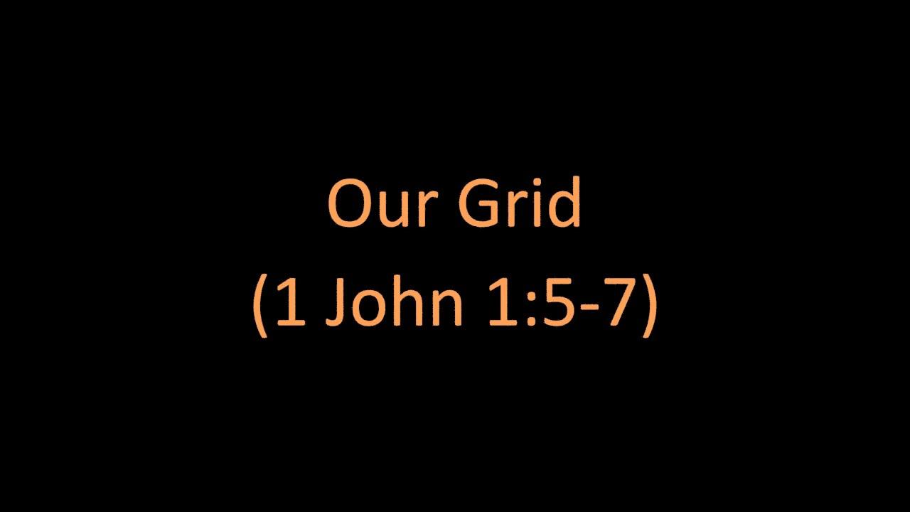 2 - Our Grid (1 John 1:5-7) - YouTube