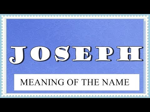 NAME JOSEPH- FUN FACTS, MEANING OF THE NAME, HOROSCOPE