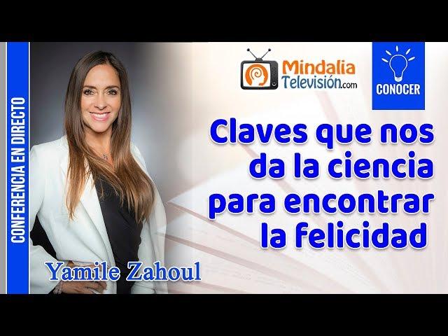 Claves que nos da la ciencia para encontrar la felicidad por Yamile Zahoul