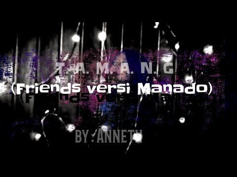 T A M A N G (FRIENDS in Bahasa Manado) by Anneth D. Nasution