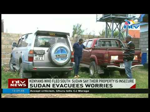 Kenyans who fled South Sudan say their property is insecure