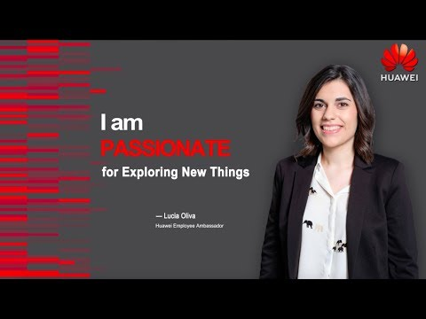 Huawei Employee Ambassador: Passionate About Exploring New Things