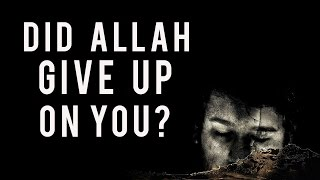 Did Allah Give Up On You? ᴴᴰ - Powerful Reminder - Nouman Ali Khan