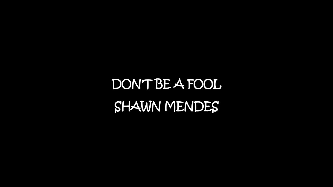 Shawn Mendes Don T Be A Fool Lyrics Youtube