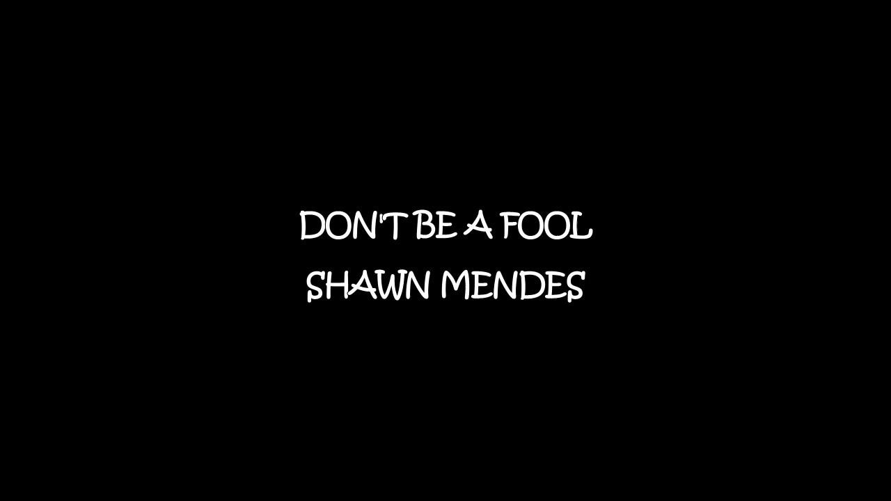 Shawn Mendes Don T Be A Fool Lyrics Youtube