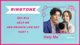 [RINGTONE] (G)I-DLE - HELP ME (HER PRIVATE LIFE OST) PART.1