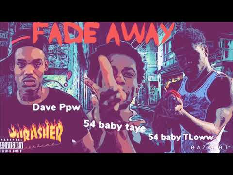 """Dave PPW x 54 baby Taye x 54 baby TLoww - """" Fade Away """" (official audio)"""