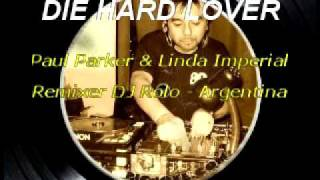 Die Hard Lover - Paul Parker & Linda Imperial DJ Rolo Remix