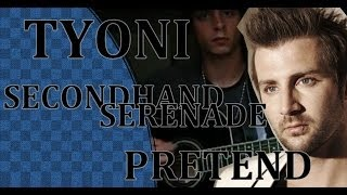 Tyoni ° Secondhand serenade - Pretend