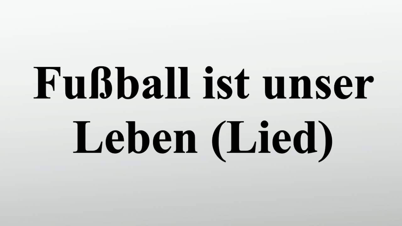 Fussball Ist Unser Leben Lied