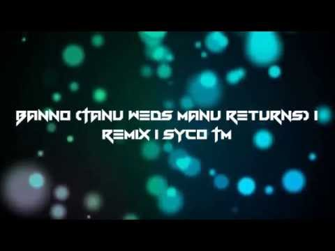 Banno (Tanu Weds Manu Returns) | Remix | Syco TM
