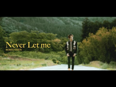 SOMETIME'S - Never let me[Official Music Video]