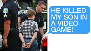 "r/Entitledparents ""POLICE?! He KILLED My Son in a Video Game! ARREST HIM!"""