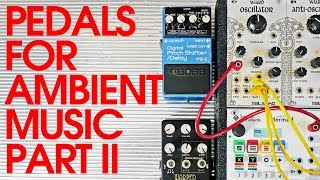Guitar Pedals For Ambient / Experimental Music: PART II