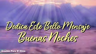 Buenas noches te dedico este maravilloso mensaje Ten una feliz noche