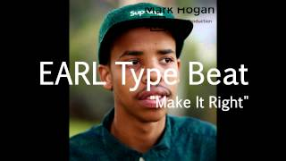 "EARL SWEATSHIRT TYPE BEAT - ""MAKE IT RIGHT"" INSTRUMENTAL (FREE DOWNLOAD)"