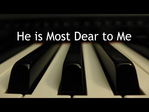 He is Most Dear to Me - piano instrumental hymn with lyrics