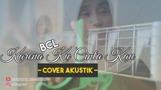 Download BCL - Karena ku cinta Kau || Cover Akustik 🎶