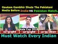 Gautam Gambhir Shuts Pak Media Before India vs Pakistan Match | Asia Cup | Pak media on india latest