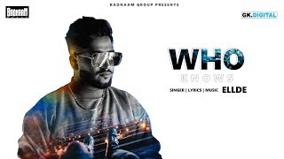 WHO KNOWS: ELLDE FAZILKA (Official Song) |Latest Punjabi Song 2019 | Badnaam Group