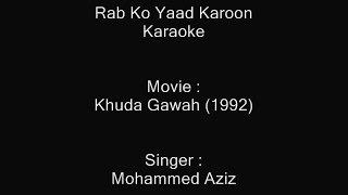 Rab Ko Yaad Karoon - Karaoke - Mohammad Aziz - Khuda Gawah (1992)