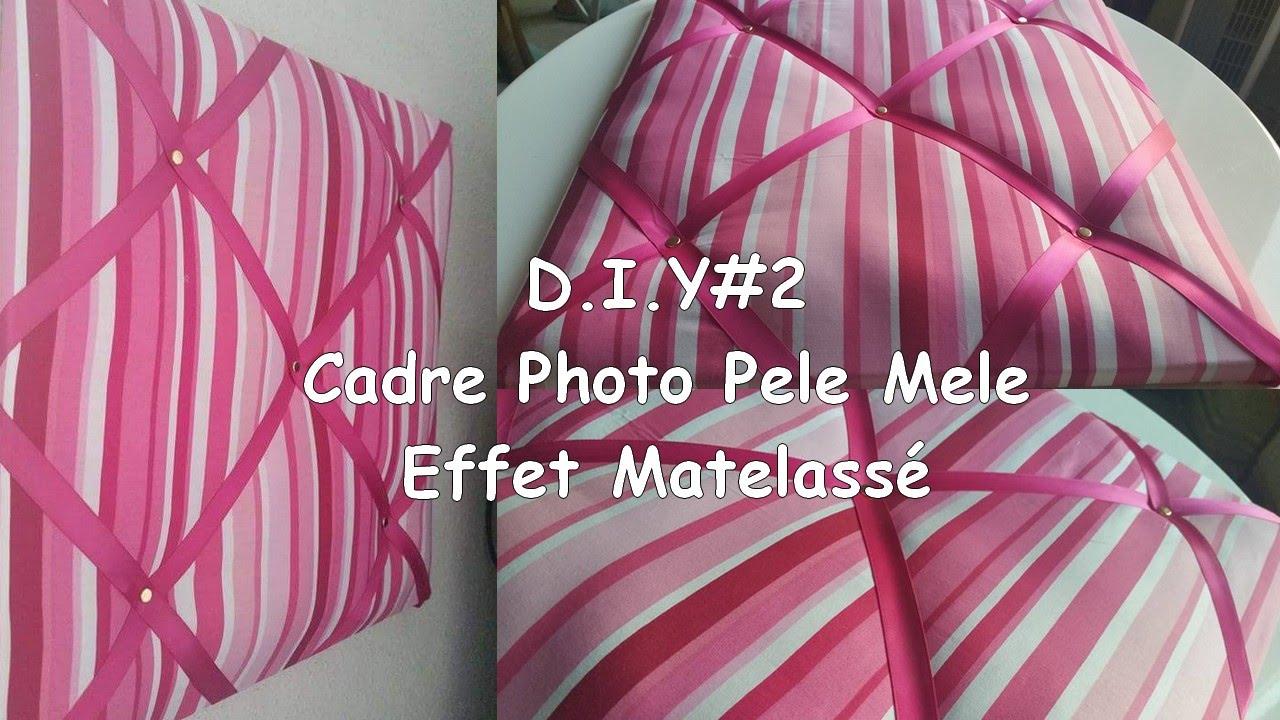 Exceptionnel D.I.Y #2 : Cadre Photo Pele Mele Effet Matelassé - YouTube YX79